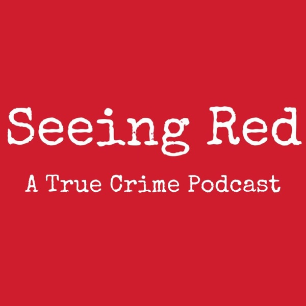 Seeing Red A True Crime Podcast image