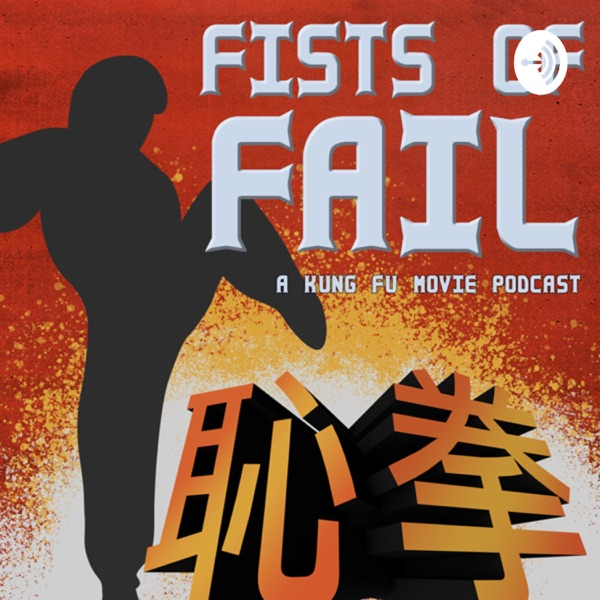 Fists of Fail: Kung Fu Movie Podcast
