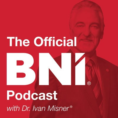 The Official BNI Podcast:Dr. Ivan Misner