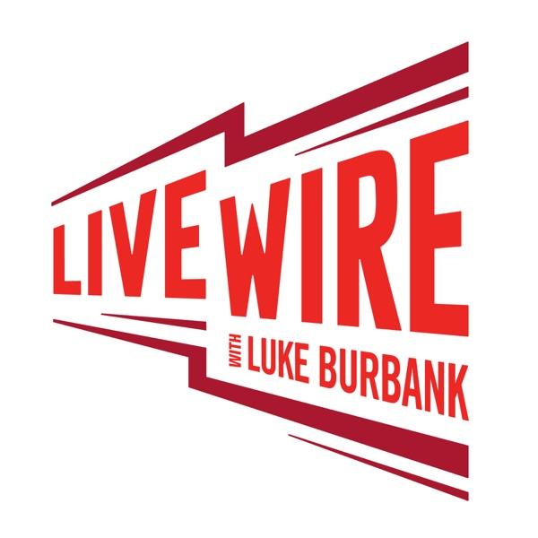 Live Wire with Luke Burbank | Podbay