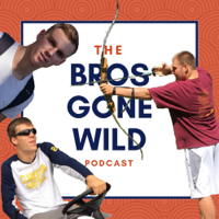 Bros Gone Wild Podcast podcast