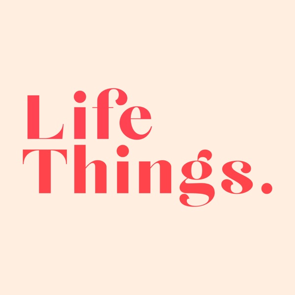 Life Things Podcast
