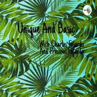 Unique And Basic With Charles And Precious podcast