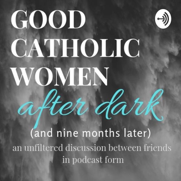 Good Catholic Women: After Dark (9 Months Later)