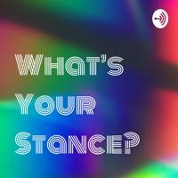 What's Your Stance? podcast