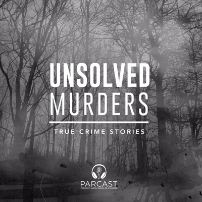 Unsolved Murders: True Crime Stories:Parcast Network