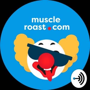 Muscleroast.com Bodybuilding PODCAST