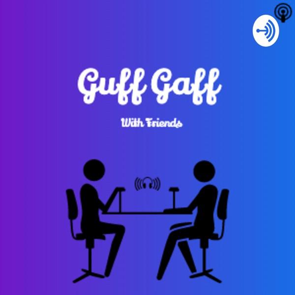 Guff Gaff With Friends.