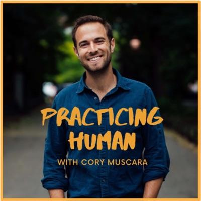 Practicing Human:Cory Muscara