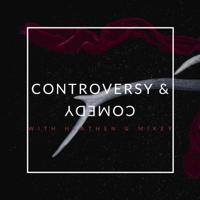 Controversy & Comedy podcast