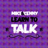 Mike And Kenny Learn To Talk podcast