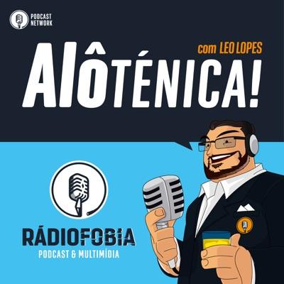 Alô Ténica! - com Leo Lopes:Rádiofobia Podcast Network