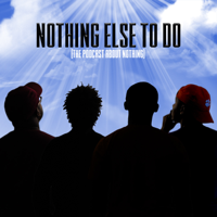 Nothing Else To Do podcast