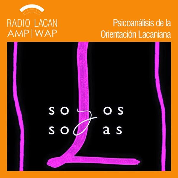 RadioLacan.com | Ecos de Buenos Aires: XXIVº Jornadas de la EOL: Solos y Solas. Lo que dice y hace el psicoanálisis