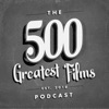 500 Greatest Films Podcast artwork