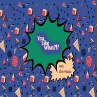 You Like What?!? podcast