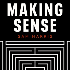 Making Sense with Sam Harris on Apple Podcasts
