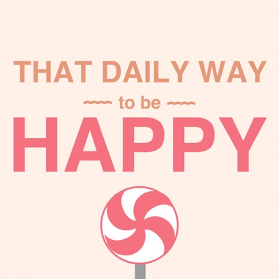 That daily way to be happy by ahimsacast