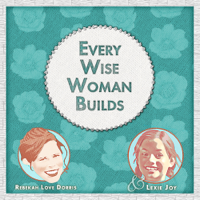 Every Wise Woman Builds podcast