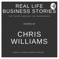 Real Life Business Stories with Chris Williams podcast