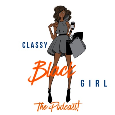 The Classy Black Girl Podcast