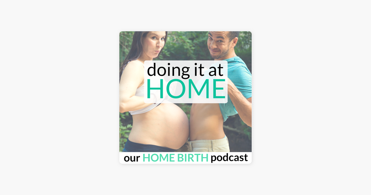 Doing It At Home: Our Home Birth Podcast: 220: HOME BIRTH STORY