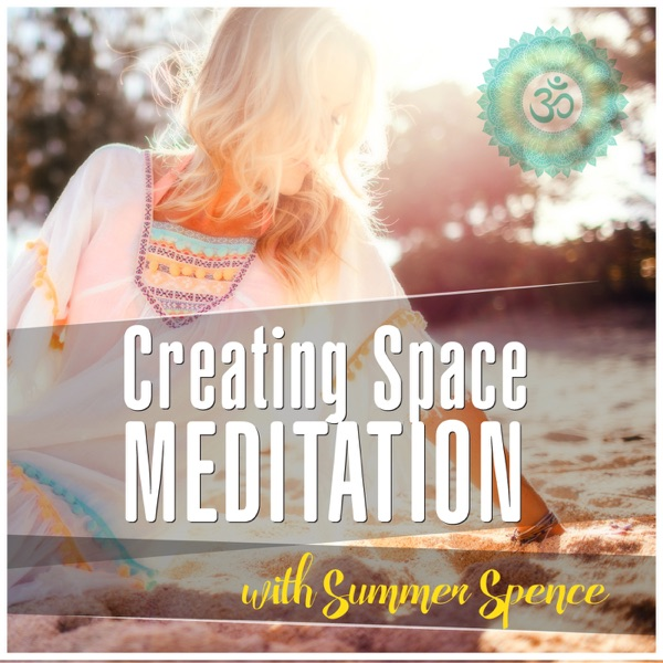 Creating Space Meditation - with Summer Spence