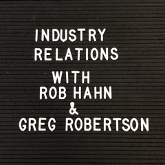 Industry Relations with Rob Hahn and Greg Robertson