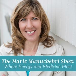 The Marie Manuchehri Show...Where Energy and Medicine Meet