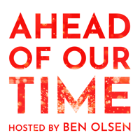 Ahead of Our Time podcast