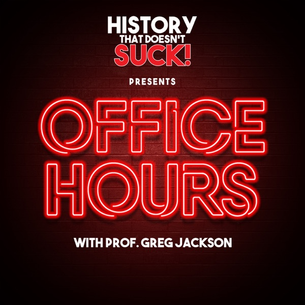 History That Doesn't Suck Presents: Office Hours with Prof. Greg Jackson