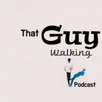 That Guy Walking Podcast podcast