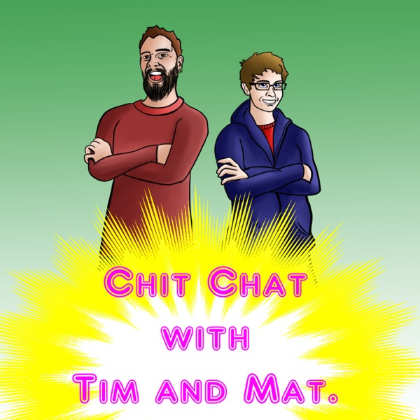 Chit Chat with Tim and Mat
