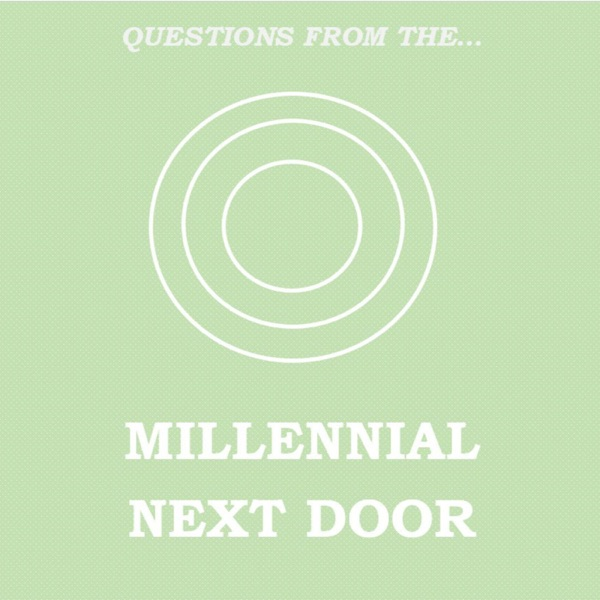 Questions From The Millennial Next Door