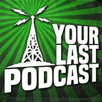 Your Last Podcast podcast