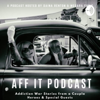 Aff It Podcast - Addiction Recovery podcast