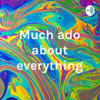 Much ado about everything podcast