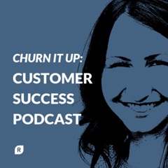 Churn It Up: Customer Success Podcast