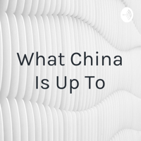 What China Is Up To podcast
