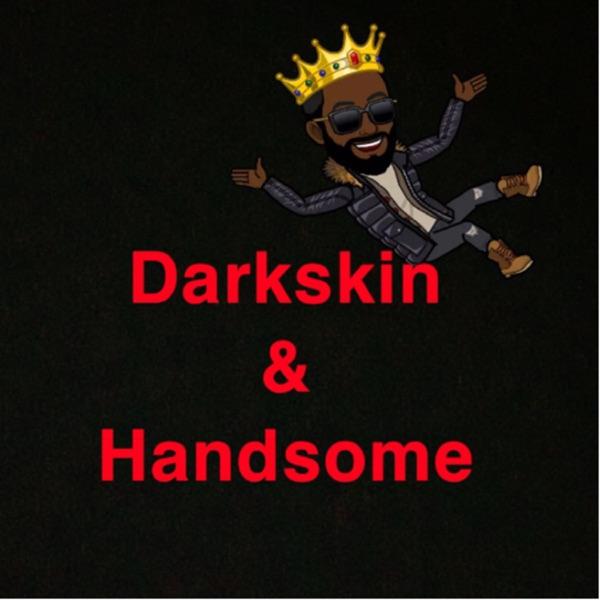 Darkskin & Handsome