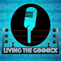 Living The Gimmick: A Pro Wrestling Podcast podcast