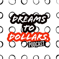 Dreams to Dollars podcast