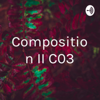 Composition II C03 podcast