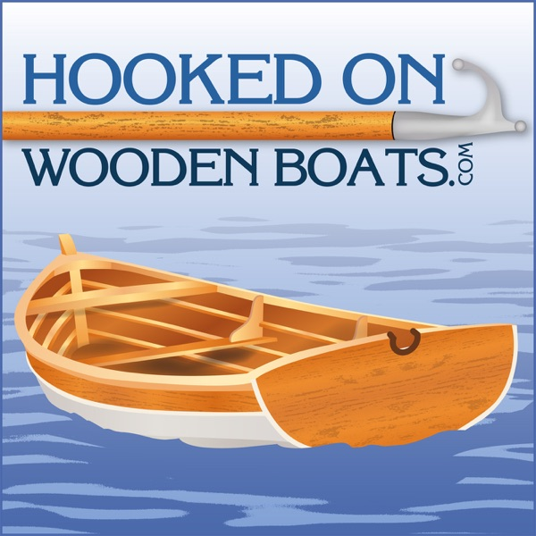 Hooked On Wooden Boats Podcast Celebrating The Art Craft History