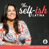 Self-ish Latina Podcast