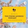 The Fikemi Aderoju Podcast ✨✨