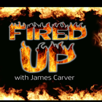Fired Up with James Carver podcast