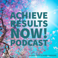 Achieve Results NOW! Podcast podcast