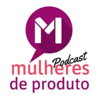 Mulheres de Produto podcast
