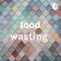 food wasting podcast